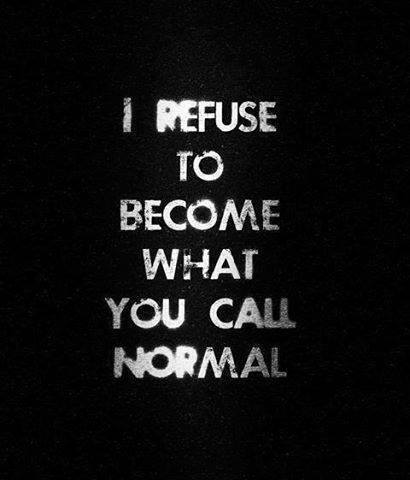 Fuck normality #letmesay